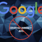 Cryptocurrency Advertising Prohibition from Google
